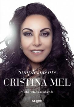 Simplesmente Cristina Mel - Minha história, minha vida, livro de Cristina Mel