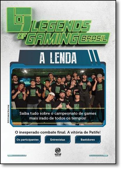Legends of Gaming Brasil, O: A Lenda - Saiba Tudo Sobre o Campeonato de Games Mais Irado de Todos os Tempos, livro de Astral Cultural