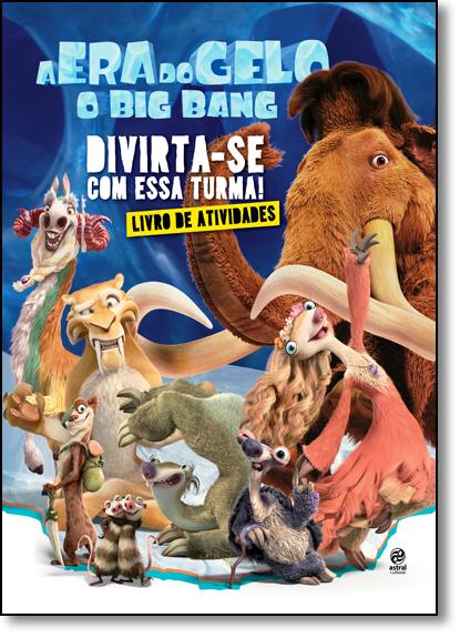 Era do Gelo, A - O Big Bang: Divirta-se Com Essa Turma!, livro de Thaís Coimbra