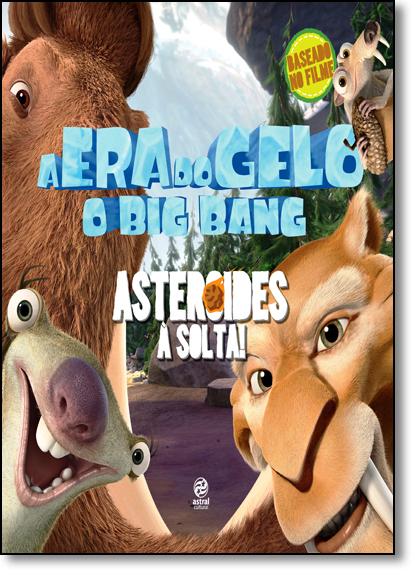 Era do Gelo, A - O Big Bang: Asteroides Á Solta!, livro de Thaís Coimbra