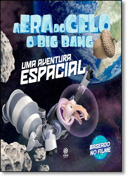 Era do Gelo, A - O Big Bang: Uma Aventura Espacial, livro de Thaís Coimbra