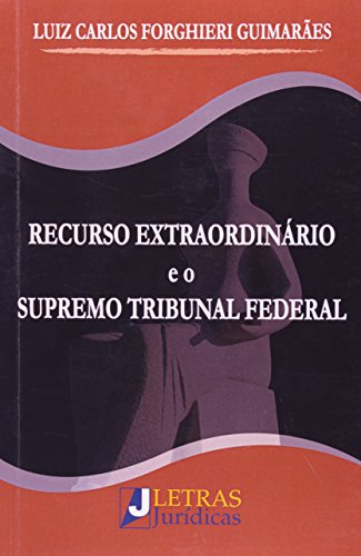 Recurso Extraordinário e o Supremo Tribunal Federal, livro de Luiz Carlos Forghieri Guimarães
