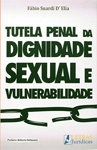 Tutela Penal da Dignidade Sexual e Vulnerabilidade, A, livro de Fábio Suardi D Elia