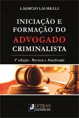 Iniciação e Formação do Advogado Criminalista, livro de Laercio Laurelli