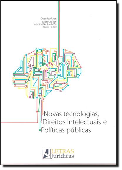 Novas Tecnologias, Direitos Intelectuais e Políticas Públicas - Vol.1, livro de Salete Oro Boff