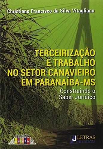 Terceirização e Trabalho no Setor Canavieiro em Paranaíba - Ms: Construindo o Saber Jurídico, livro de Christiano Francisco da Silva Vitagliano