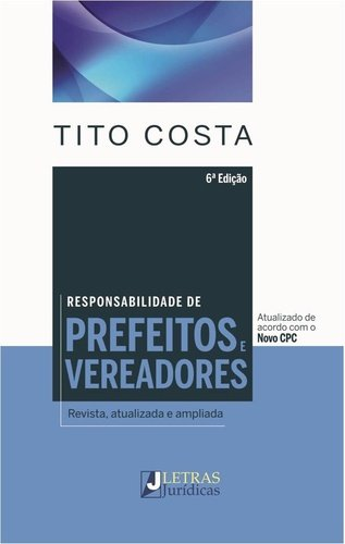 Responsabilidade de Prefeitos e Vereadores: Revista, Atualizada e Ampliada, livro de Tito Costa