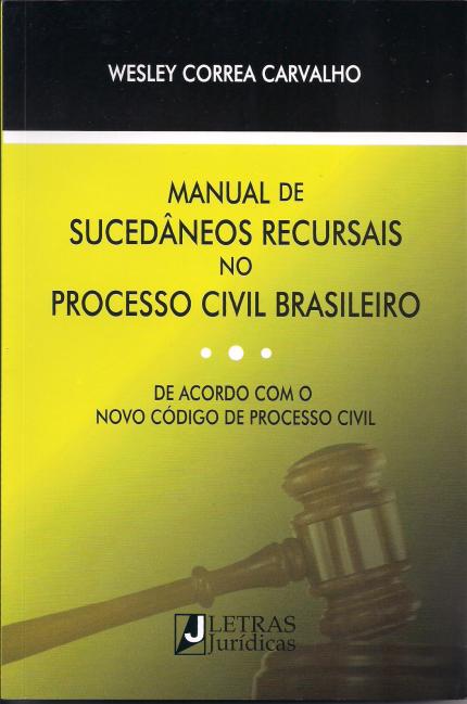 Manual de Sucedâneos Recursais no Processo Civil Brasileiro, livro de Wesley Correa Carvalho