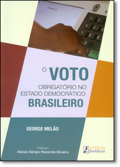 Voto Obrigatório no Estado Democrático Brasileiro, O, livro de George Melão