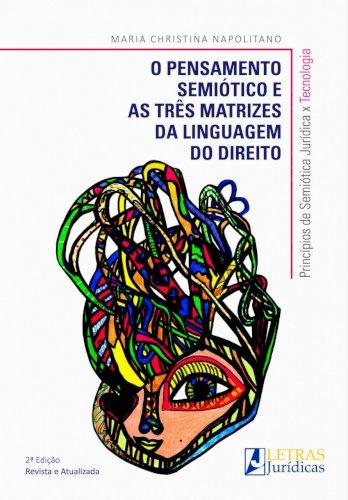 O Pensamento semiótico e as três matrizes da linguagem do direito, livro de Maria Christina Napolitano