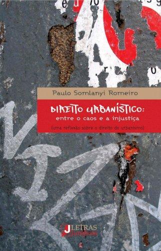 Direito Urbanístico: entre o caos e a injustiça, livro de Paulo Somlanyi Romeiro