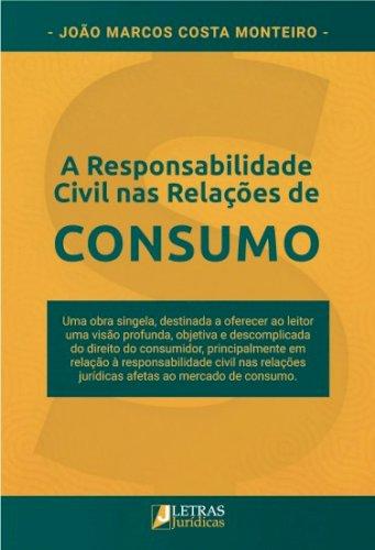 A Responsabilidade civil nas realações de consumo, livro de João Marcos Costa Monteiro