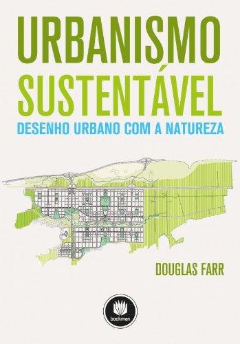 Urbanismo Sustentável: Desenho Urbano Com a Natureza, livro de Douglas Farr