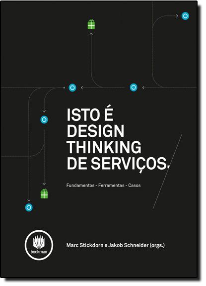 Isto É Design Thinking de Serviços: Fundamentos, Ferramentas, Casos, livro de Marc Stickdorn