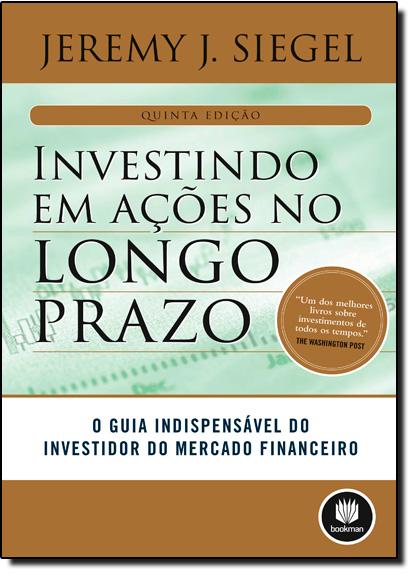 Investindo em Ações no Longo Prazo, livro de Jeremy J. Siegel