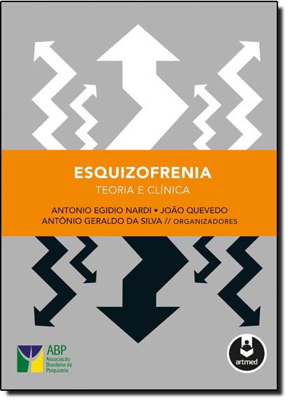 Esquizofrenia: Teoria e Clínica, livro de Antonio Egidio Nardi