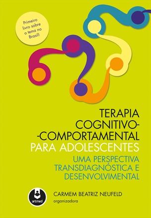 Terapia Cognitivo-Comportamental para Adolescentes - Uma Perspectiva Transdiagnóstica e Desenvolvimental, livro de Carmem Beatriz Neufeld