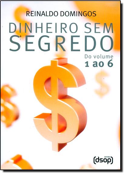 Box 1 Dinheiro Sem Segredo - Do Vol.1 ao Vol.6, livro de Reinaldo Domingos