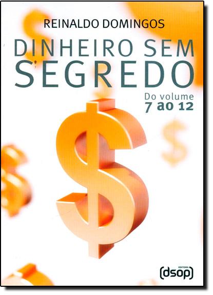 Box 2 Dinheiro Sem Segredo - Do Vol.7 ao Vol.12, livro de Reinaldo Domingos