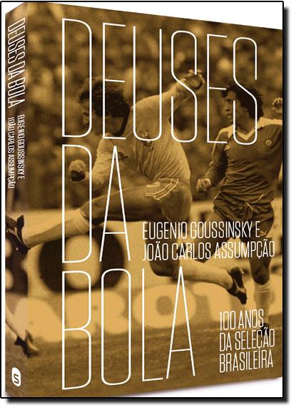 Deuses da Bola: 100 Anos de Seleção Brasileira, livro de Eugenio Goussinsk