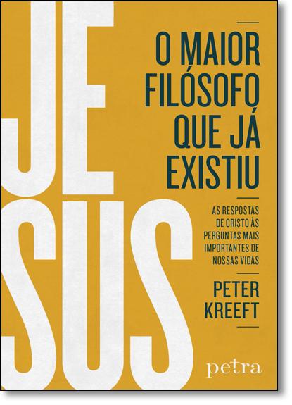 Jesus, o Maior Filósofo que Já Existiu, livro de Peter Kreeft