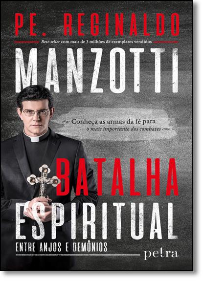 Batalha Espiritual: Entre Anjos e Demônios, livro de Padre Reginaldo Manzotti