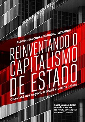 REINVENTANDO O CAPITALISMO DE ESTADO - O Leviatã nos negócios: Brasil e outros países, livro de Aldo Musacchio, Sergio G. Lazzarini