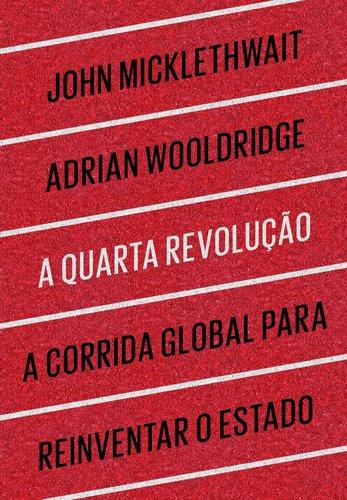 A QUARTA REVOLUÇÃO - A corrida global para reinventar o Estado, livro de John Micklethwait, Adrian Wooldridge