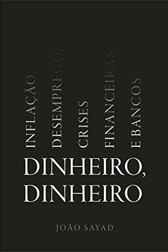 Dinheiro, dinheiro - Inflação, desemprego, crises financeiras e bancos, livro de João Sayad