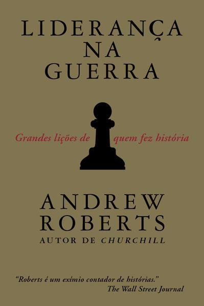 Liderança na guerra. Grandes lições de quem fez história, livro de Andrew Roberts