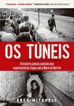 Os túneis - A história jamais contada das espetaculares fugas sob o Muro de Berlim, livro de Greg Mitchell