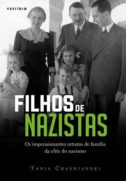 Filhos de nazistas: Os impressionantes retratos de família da elite do nazismo, livro de Tania Crasnianski