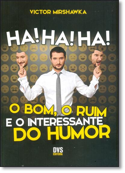 Ha! Ha! Ha!: O Bom, o Ruim e o Interessante do Humor, livro de Victor Mirshawka