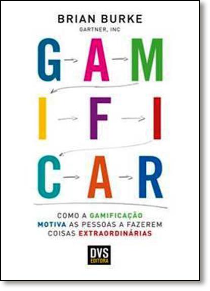 Gamificar: Como a Gamificação Motiva as Pessoas a Fazerem Coisas Extraordinárias, livro de Brian Burke