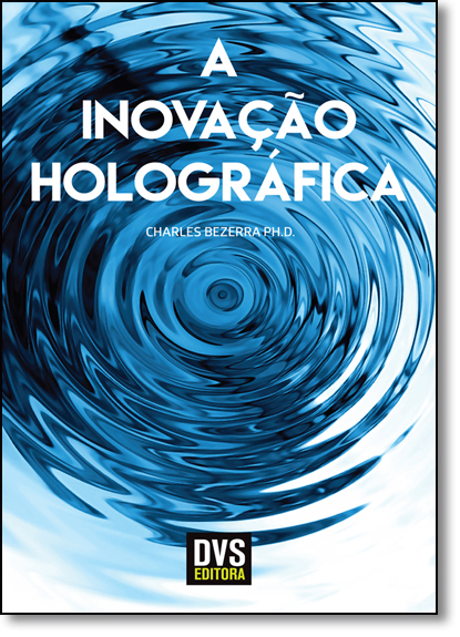 Inovação Holográfica, A, livro de Charles Bezerra Ph.D.