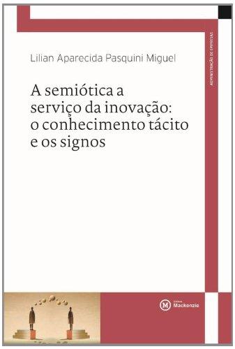 A Semiótica a serviço da inovação: o conhecimento tácito e os signos, livro de Lilian Aparecida Pasquini Miguel