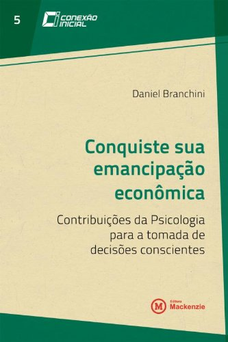Conquiste sua emancipação econômica: Contribuições da Psicologia para tomada de decisões, livro de Daniel Branchini
