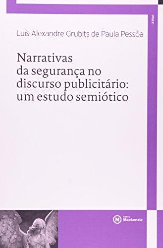 Narrativas da segurança no discurso publicitário: um estudo semiótico, livro de Luís Alexandre Grubits de Paula Pessôa