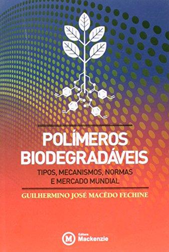 Polimeros Biodegradáveis: Tipos, Mecanismos, normas e Mercado Mundial , livro de Guilhermino José Macêdo Fechine