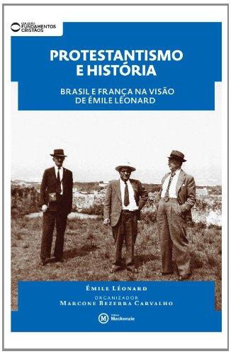 Protestantismo e História: Brasil e França na visão de Émile Léonard, livro de Marconi Bezerra Carvalho
