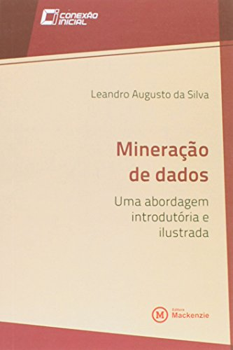 Mineração de Dados: Uma abordagem introdutória e ilustrada, livro de Leandro Augusto da Silva