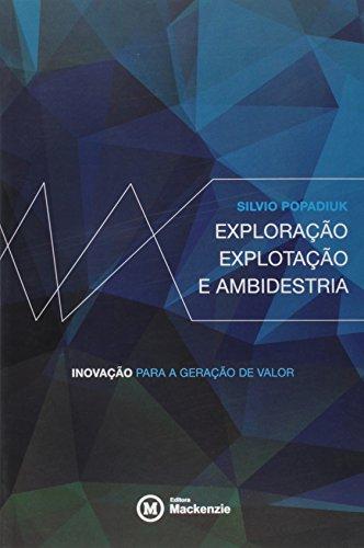 Exploração, Explotação E Ambidestria: Inovação Para A Geração De Valor, livro de Silvio Popadiuk