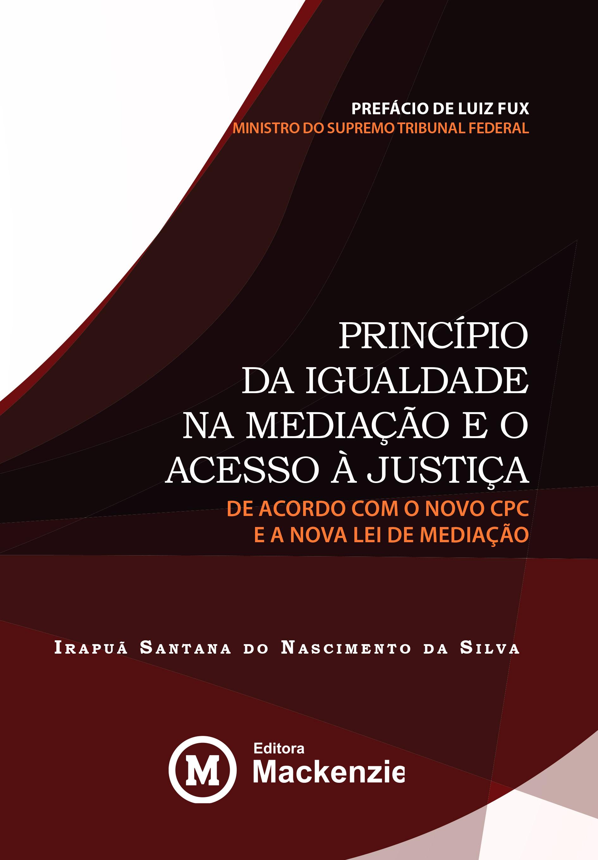 Princípio da igualdade na mediação e o acesso à justiça, de acordo com o novo CPC e a nova lei de mediação, livro de Irapuã Santana do Nascimento da Silva