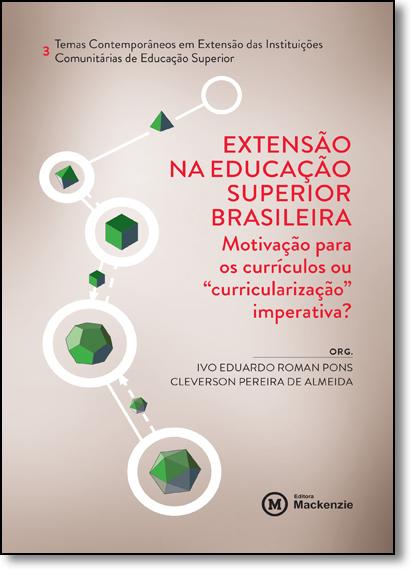 """Extensão na Educação Superior Brasileira: Motivação Para os Currículos ou """"curricularização"""" Imperativa?, livro de Ivo Eduardo Roman Pons"""