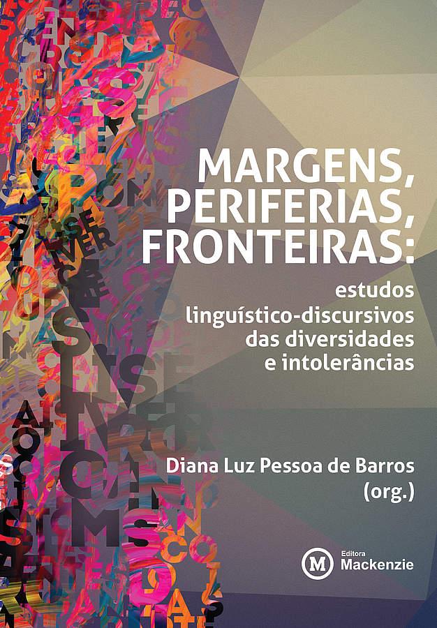 Margens, periferias, fronteiras: estudos linguístico-discursivos das diversidades e intolerâncias, livro de Diana Luz Pessoa de Barros org