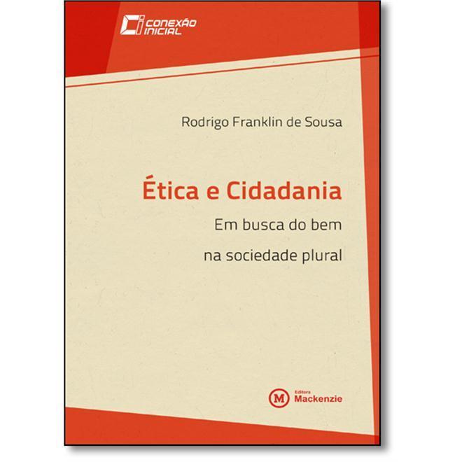 Ètica e Cidadania : Em busca do bem na sociedade plural, livro de Rodrigo Franklin de Sousa