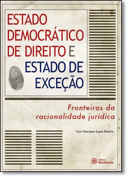 Estado Democrático de Direito e Estado de Exceção- Fronteiras da racionalidade jurídica.               , livro de Caio Henrique Lopes Ramiro