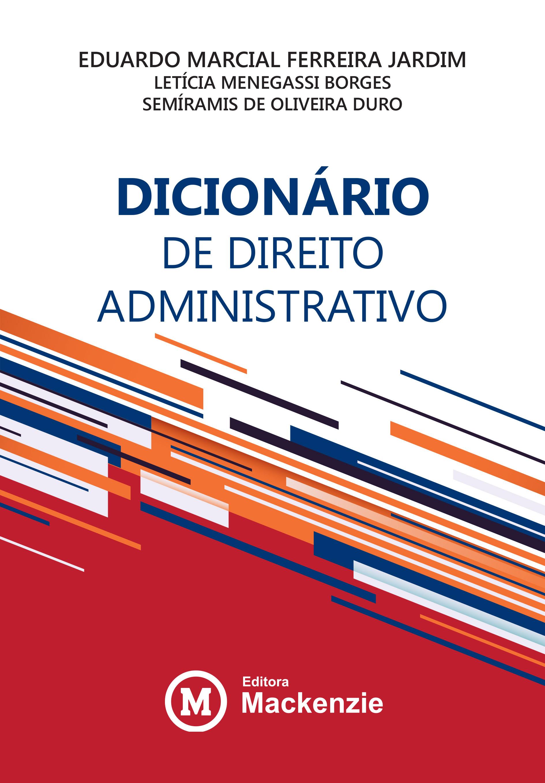 Dicionário de Direito Administrativo , livro de Eduardo Marcial Ferreira Jardim, Letícia Menegassi Borges e Semíramis de Oliveira