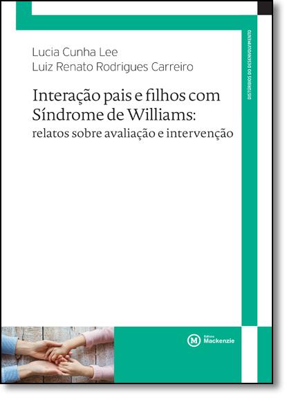 Interação pais e filhos com Síndrome de Williams: relatos sobre avaliação e intervenção   , livro de Lucia Cunha Lee e Luiz Renato Rodrigues Carreiro