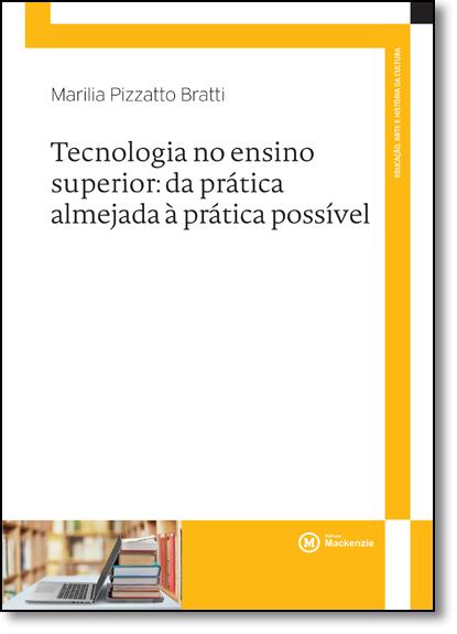 Tecnologia no ensino superior: da prática almejada à prática possível, livro de Marilia Pizzatto Bratti